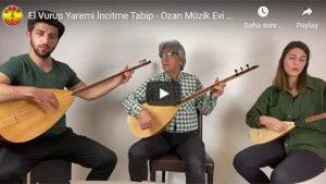 El Vurup Yaremi İncitme Tabip – Ozan Müzik Evi Eğitimcileri